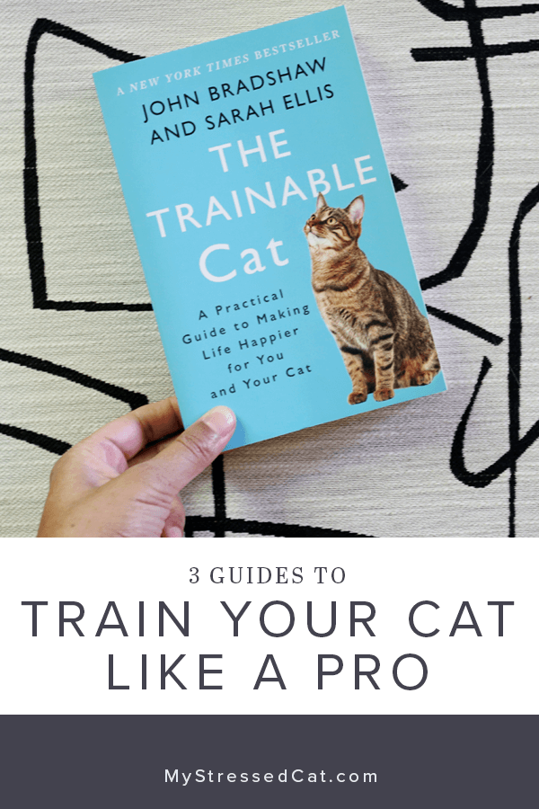 3 Guides to train your cat like a cat behaviorist - The Trainable Cat takes a scientific approach to cat training. #MyStressedCat